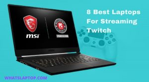 Best Laptop For Streaming Twitch